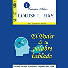 El poder de tu palabra hablada [The Power of Your Spoken Word] Speech by Louise H. Hay Narrated by Nelly Maria Rodriguez Orrostieta