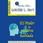 El poder de tu palabra hablada [The Power of Your Spoken Word] | Louise H. Hay