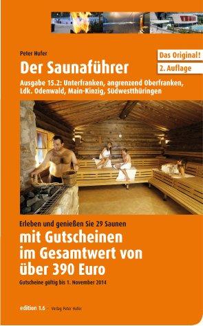 Der Saunaführer: Region Unterfranken, angrenzend Oberfranken, Ldk. Odenwald, Main-Kinzig, Südwestthüringen