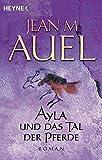Ayla und das Tal der Pferde: Roman (Ayla - Die Kinder der Erde, Band 2)