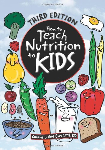 How to Teach Nutrition to Kids: Connie Liakos Evers: 9780964797017 ...