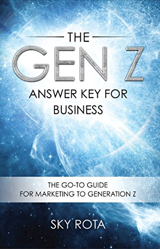 The Gen Z Answer Key for Business: The Go-To Guide for Marketing to Generation Z