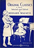 img - for Original Classics Selected and Edition by Bernard Wagness (Volume Two) Piano Solos made more accessible to the student through careful fingering and expression marks. book / textbook / text book