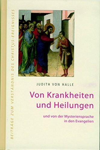 Von Krankheiten und Heilungen und von der Mysteriensprache in den Evangelien. (Beiträge zum Verständnis des Christus-Ereignisses)