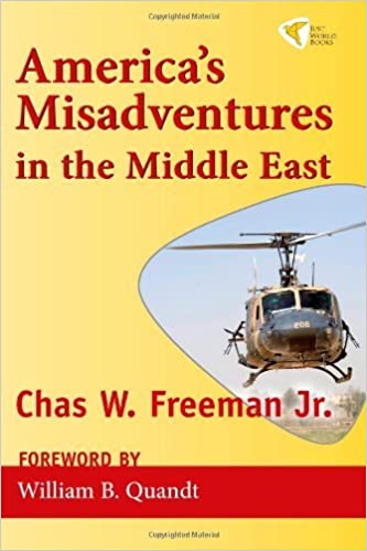 America's Misadventures in the Middle East by Chas W. Freeman Jr. (2010-10-02)