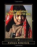 Afghanistan Before the Wars, Yahiya Emerick, 1450564763
