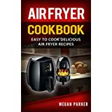 Air Fryer Cookbook: Easy to Cook Delicious Air Fryer RecipesThis book contains proven steps and strategies on how to fry foods deliciously while using air fryer. Knowing where your food comes from is the first step towards a healthier life; however, ...