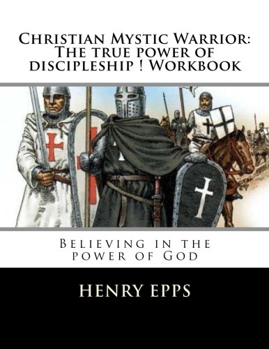 Christian Mystic Warriors: The true power of discipleship Workbook: Believing in the power of God