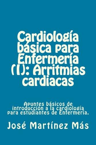 Cardiologia basica para Enfermeria (I): Arritmias cardiacas: Apuntes basicos de introduccion a la cardiologia para estudiantes de Enfermeria. (Spanish Edition) [Jose Martinez Mas] (Tapa Blanda)