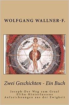 Book Zwei Geschichten - Ein Buch: Joseph-Der weg zum Graal und Elihu-Hinterlassene Aufzeichnungen aus der Ewigkeit