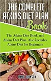 The Complete Atkins Diet Plan Book: The Atkins Diet Book and Atkins Diet Plan. Also Includes Atkins Diet for Beginners