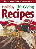 Little Holiday Gift-Giving Recipes (Little Hawaiian Cookbooks)