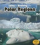 Living and Nonliving in the Polar Regions, Rebecca Rissman, 1410953831