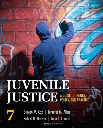 By John J. Conrad - Juvenile Justice: A Guide to Theory, Policy, and Practice: 7th (seventh) Edition