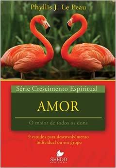 Série Crescimento Espiritual - Vol. 21: AMOR: 9 estudos para desenvolvimento individual ou em grupo
