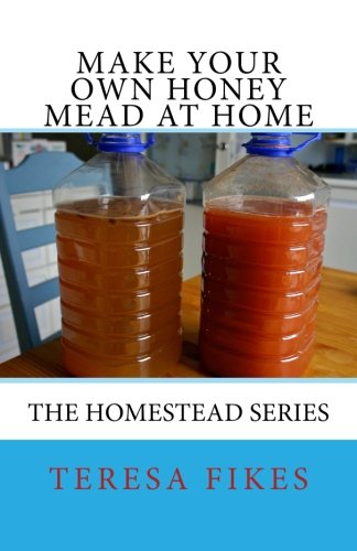 Make Your Own Honey Mead at Home: The Homestead Series (Volume 2) pdf