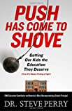 img - for Push Has Come to Shove: Getting Our Kids the Education They Deserve--Even If It Means Picking a Fight by Perry Dr. Steve (2011-09-13) Hardcover book / textbook / text book
