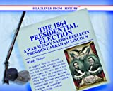 The 1864 Presidential Election, Wendy Vierow, 0823962245