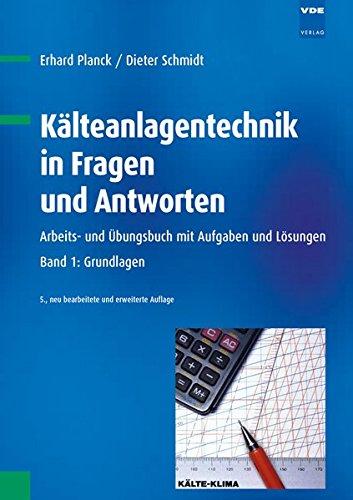 Kälteanlagentechnik in Fragen und Antworten - Arbeits- und Übungsbuch mit Aufgaben und Lösungen. Band 1: Grundlagen