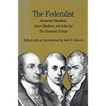 The Federalist: The Essential Essays, by Alexander Hamilton, James Madison, and John Jay (The Bedford Series in History and Culture)