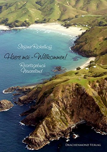 Haere mai - Willkommen!: Reisetagebuch Neuseeland
