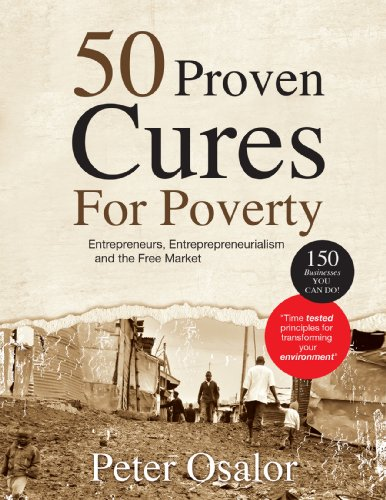 50 Proven Cures For Poverty - Entrepreneurs, Entrepreneurialism and The Free Market