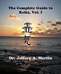 The Complete Guide to Reiki, Vol. I (The Complete Guide to Reiki Series Book 1) (English Edition)