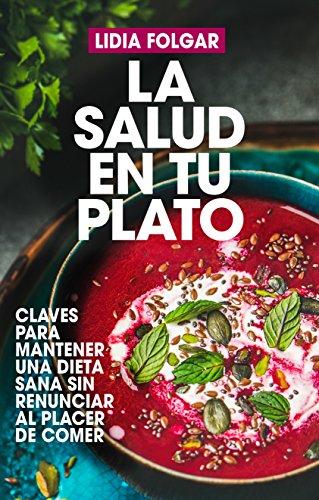 La salud en tu plato (Cocina, dietética y Nutrición) (Spanish Edition)