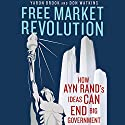 Free Market Revolution: How Ayn Rand's Ideas Can End Big Government Audiobook by Don Watkins, Yaron Brook Narrated by Tom Weiner
