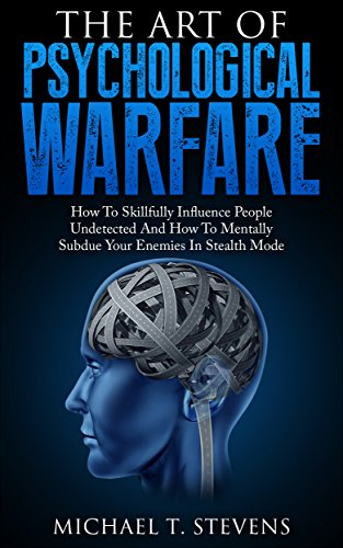 The Art Of Psychological Warfare: How To Skillfully ...