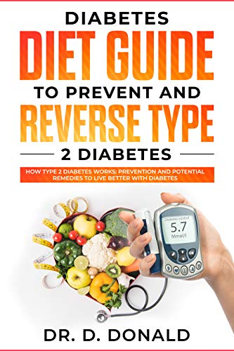 Diabetes Diet Guide to Prevent and Reverse Type 2 Diabetes: How type 2 diabetes works: prevention and potential remedies to live better with diabetes
