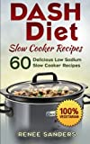 DASH Diet Slow Cooker Recipes: 60 Delicious Low Sodium Slow Cooker Recipes
