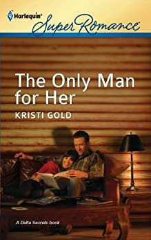 The Only Man for Her (Delta Secrets) by [Gold, Kristi]