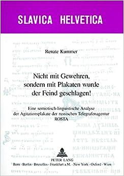 Nicht mit Gewehren, sondern mit Plakaten wurde der Feind geschlagen!: Eine semiotisch-linguistische Analyse der Agitationsplakate der russischen ... ROSTA (Slavica Helvetica) (German Edition)
