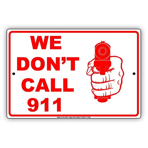 Eeypy We Don't Call 911 with Graphic Weapon Firearm Hilarious Jokes Funny Novelty Caution Alert Notice Aluminum Note Metal 12x16 Sign Plate from Eeypy