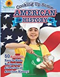 Cooking Up Some American History: 50 Authentic, Easy-to-Make Recipes from All Periods of American History!