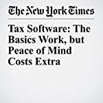 Tax Software: The Basics Work, but Peace of Mind Costs Extra | Tim Gray