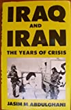 Iraq and Iran : The Years of Crisis, Abdulghani, Jasim, 0801825199