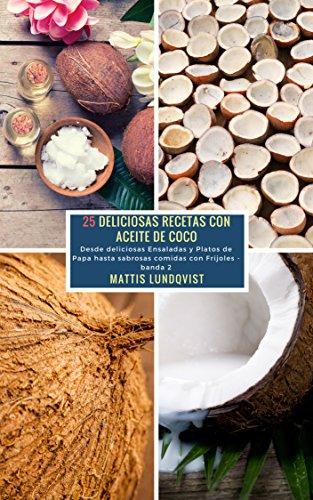 25 Deliciosas Recetas con Aceite de Coco - banda 2: Desde deliciosas Ensaladas y Platos