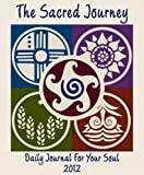 The Sacred Journey: Daily Journal for Your Soul 2012 Planner
