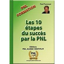 Les 10 étapes du succès par la PNL (French Edition)
