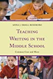 Teaching Writing in the Middle School, Anna J. Sm Roseboro, 1475805411