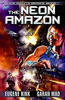 The Neon Amazon (Once Giants Book 1) by [Kirk, Eugene, Mad, Garan]