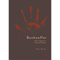 Bonhoeffer: God's Conspirator in a State of Exception