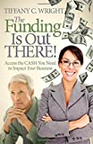 img - for The Funding Is Out There!: Access the Cash You Need to Impact Your Business book / textbook / text book