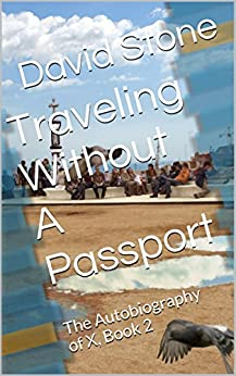 Traveling Without A Passport: The Autobiography of X, Book 2 by [Stone, David]