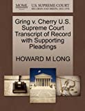 Gring V. Cherry U. S. Supreme Court Transcript of Record with Supporting Pleadings, Howard M. Long, 1270115367