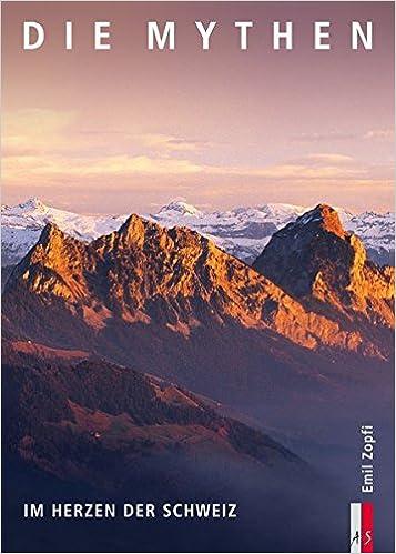 Die Mythen: Im Herz der Schweiz