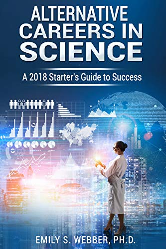 Alternative Careers in Science: A 2018 Starter's Guide to Success