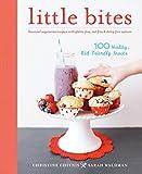 Little Bites: 100 Healthy, Kid-Friendly Snacks